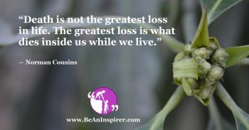 Death-is-not-the-greatest-loss-in-life-The-greatest-loss-is-what-dies-inside-us-while-we-live-Norman-Cousins-Be-An-Inspirer-FI