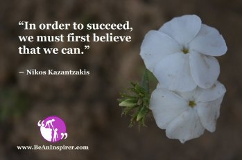 In-order-to-succeed-we-must-first-believe-that-we-can-Nikos-Kazantzakis-Be-An-inspirer
