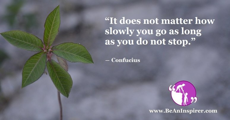It-does-not-matter-how-slowly-you-go-as-long-as-you-do-not-stop-Confucius-Be-An-Inspirer-FI