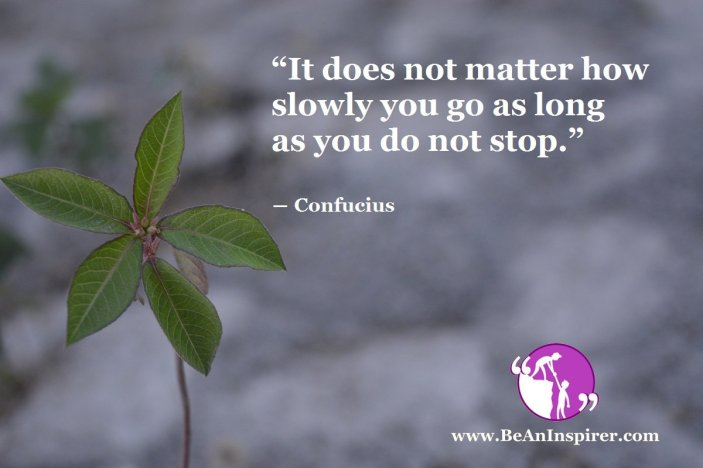 It-does-not-matter-how-slowly-you-go-as-long-as-you-do-not-stop-Confucius-Be-An-Inspirer