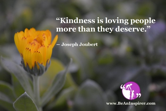 Kindness-is-loving-people-more-than-they-deserve-Joseph-Joubert-Be-An-Inspirer