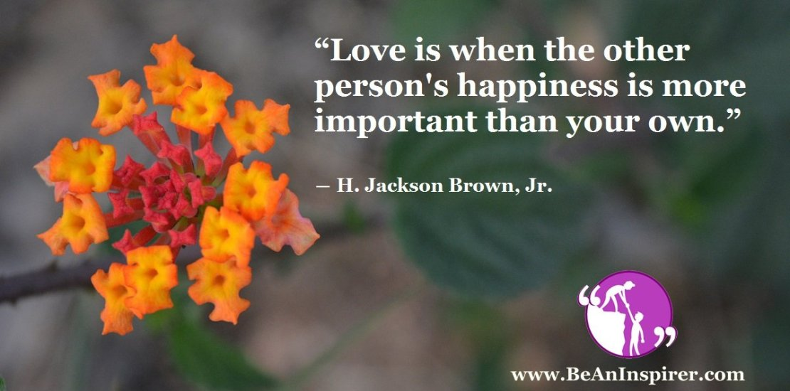 Love-is-when-the-other-persons-happiness-is-more-important-than-your-own-H-Jackson-Brown-Jr-Be-An-Inspirer-FI