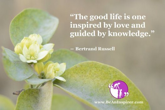 The-good-life-is-one-inspired-by-love-and-guided-by-knowledge-Bertrand-Russell-Be-An-Inspirer