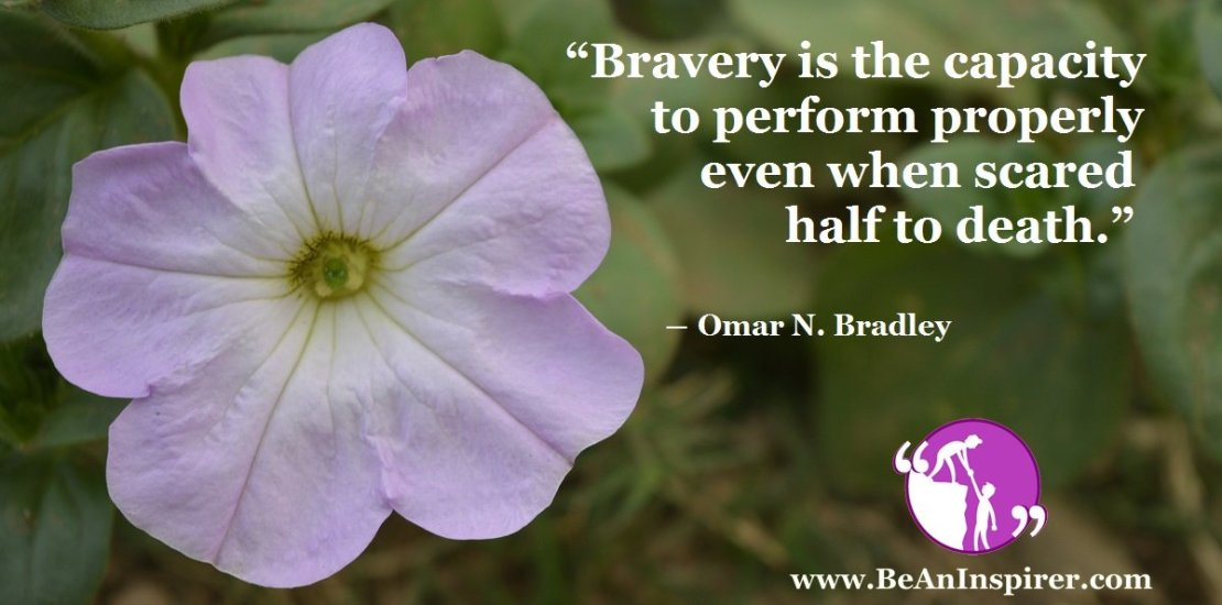 Bravery-is-the-capacity-to-perform-properly-even-when-scared-half-to-death-Omar-N-Bradley-Be-An-Inspirer-FI