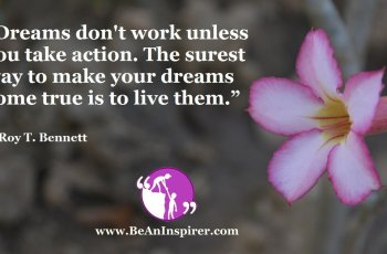 Dreams-dont-work-unless-you-take-action-The-surest-way-to-make-your-dreams-come-true-is-to-live-them-Roy-T-Bennett-Be-An-Inspirer-FI