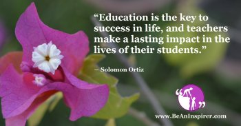 Education-is-the-key-to-success-in-life-and-teachers-make-a-lasting-impact-in-the-lives-of-their-students-Solomon-Ortiz-Be-An-Inspirer-FI