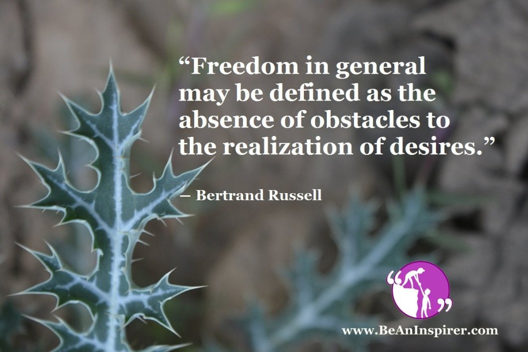 Freedom-in-general-may-be-defined-as-the-absence-of-obstacles-to-the-realization-of-desires-Bertrand-Russell-Be-An-Inspirer