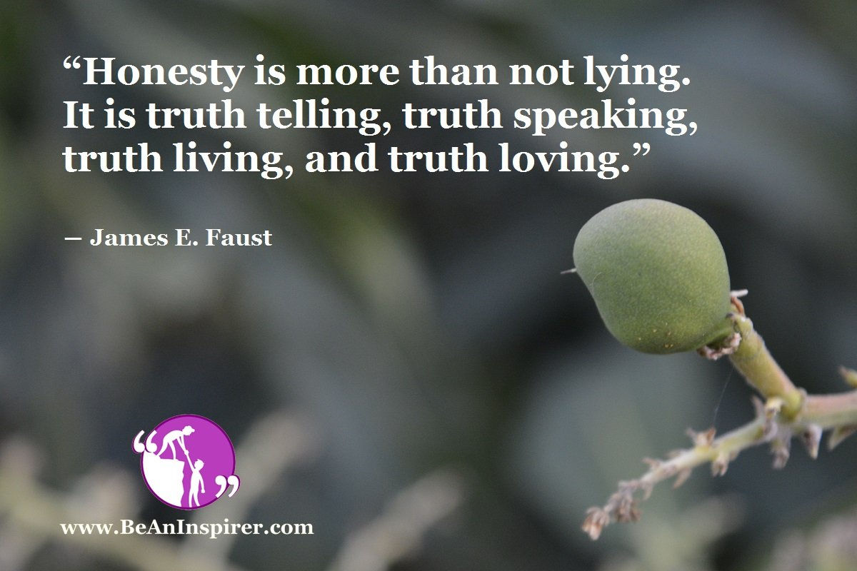 Honesty-is-more-than-not-lying-It-is-truth-telling-truth-speaking-truth-living-and-truth-loving-James-E-Faust-Be-An-Inspirer