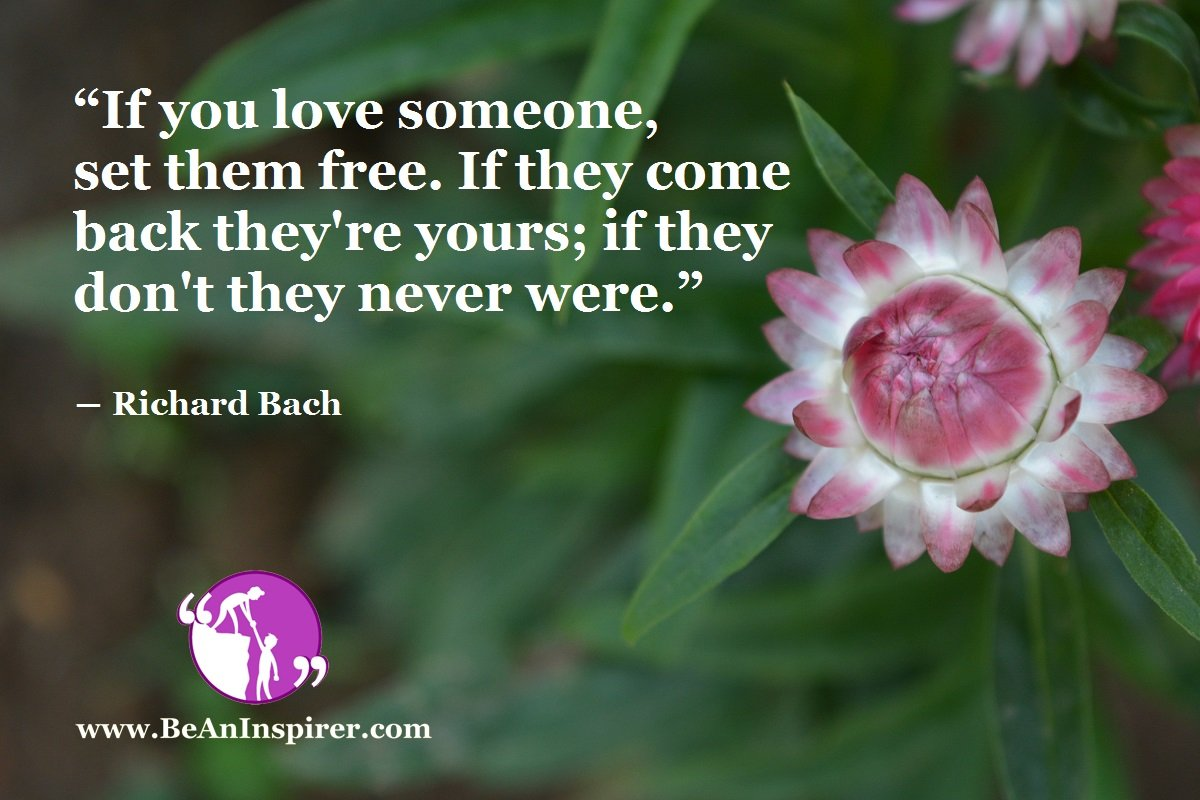 If-you-love-someone-set-them-free-If-they-come-back-theyre-yours-if-they-dont-they-never-were-Richard-Bach-Be-An-Inspirer