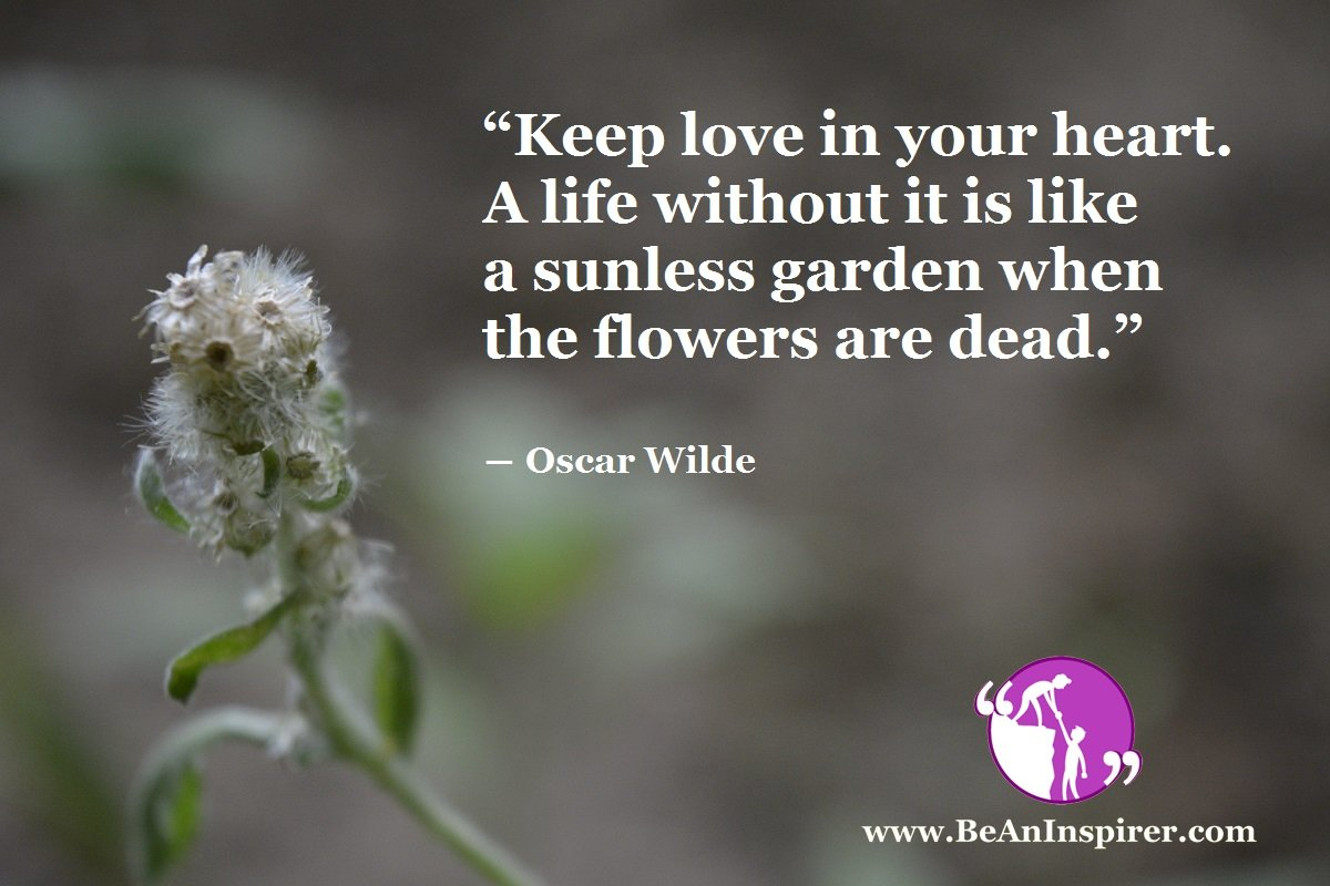 Keep-love-in-your-heart-A-life-without-it-is-like-a-sunless-garden-when-the-flowers-are-dead-Oscar-Wilde-Be-An-Inspirer