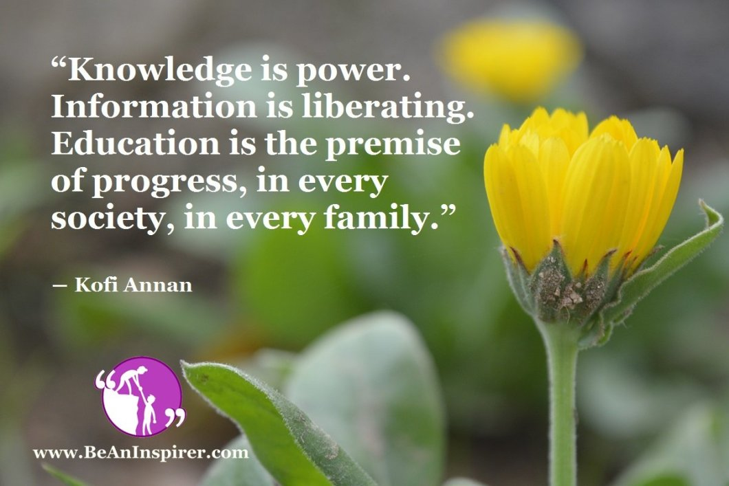 Knowledge-is-power-Information-is-liberating-Education-is-the-premise-of-progress-in-every-society-in-every-family-Kofi-Annan-Be-An-Inspirer
