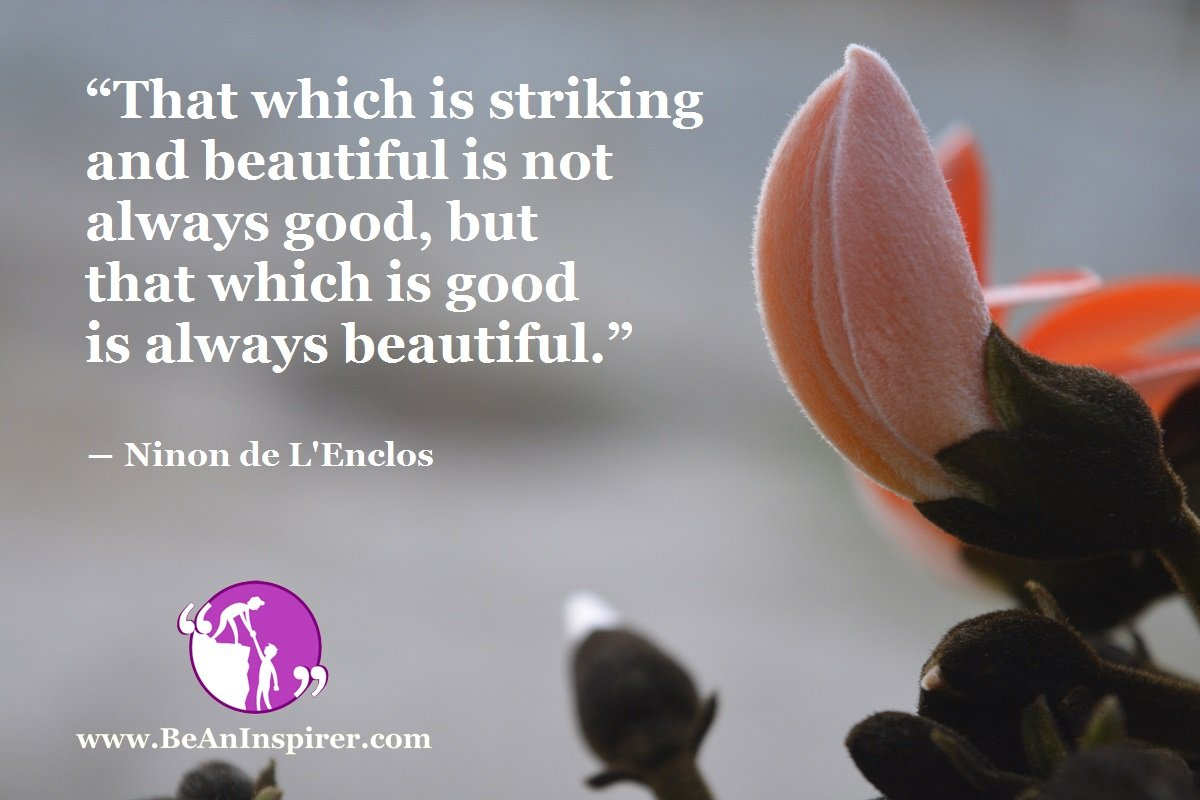 That-which-is-striking-and-beautiful-is-not-always-good-but-that-which-is-good-is-always-beautiful-Ninon-de-L-Enclos-Be-An-Inspirer
