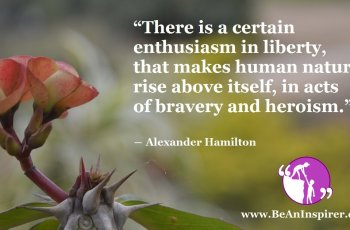 There-is-a-certain-enthusiasm-in-liberty-that-makes-human-nature-rise-above-itself-in-acts-of-bravery-and-heroism-Alexander-Hamilton-Be-An-Inspirer-FI
