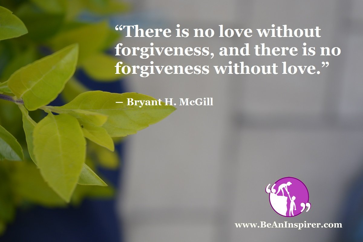 There-is-no-love-without-forgiveness-and-there-is-no-forgiveness-without-love-Bryant-H-McGill-BeAnInspirer