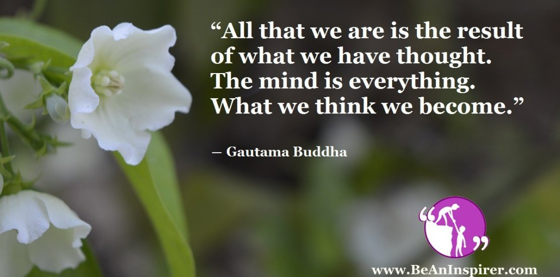 All-that-we-are-is-the-result-of-what-we-have-thought-The-mind-is-everything-What-we-think-we-become-Gautama-Buddha-Be-An-Inspirer-FI