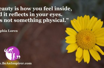 Beauty-is-how-you-feel-inside-and-it-reflects-in-your-eyes-It-is-not-something-physical-Sophia-Loren-Beauty-Quote-Be-An-Inspirer-FI