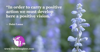 In-order-to-carry-a-positive-action-we-must-develop-here-a-positive-vision-Dalai-Lama-Be-An-Inspirer-FI