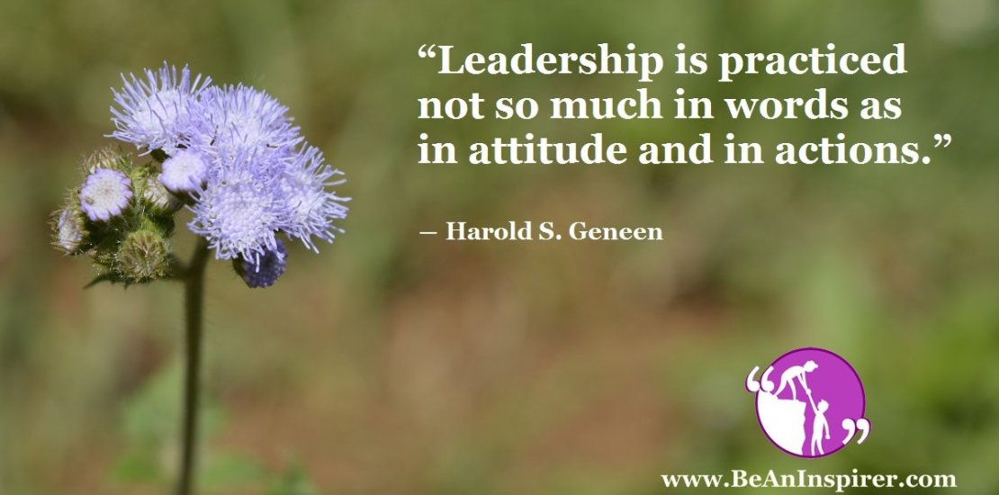 Leadership-is-practiced-not-so-much-in-words-as-in-attitude-and-in-actions-Harold-S- Geneen-Be-An-Inspirer-FI