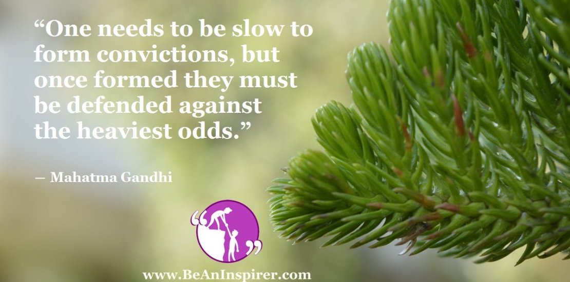 One-needs-to-be-slow-to-form-convictions-but-once-formed-they-must-be-defended-against-the-heaviest-odds-Mahatma-Gandhi-Be-An-Inspirer-FI