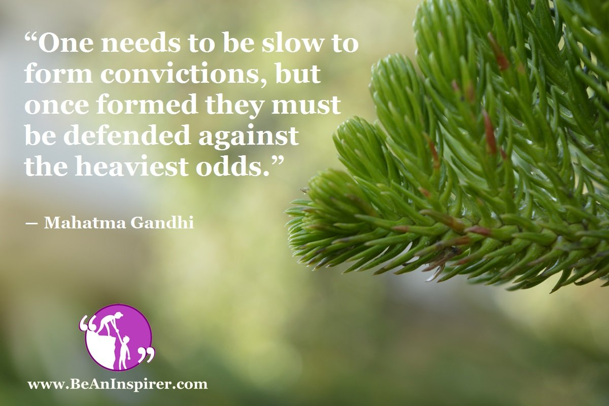 One-needs-to-be-slow-to-form-convictions-but-once-formed-they-must-be-defended-against-the-heaviest-odds-Mahatma-Gandhi-Be-An-Inspirer