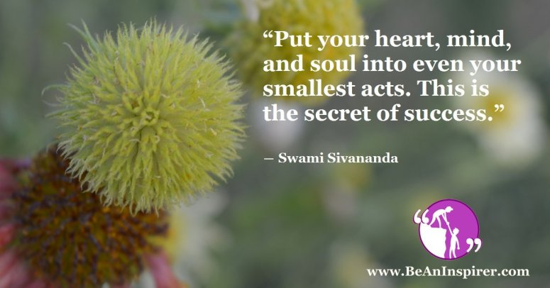 Put-your-heart-mind-and-soul-into-even-your-smallest-acts-This-is-the-secret-of-success-Swami-Sivananda-Success-quote-Be-An-Inspirer-FI