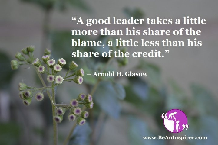 A-good-leader-takes-a-little-more-than-his-share-of-the-blame-a-little-less-than-his-share-of-the-credit-Arnold-H-Glasow-Leadership-Quote-Be-An-Inspirer