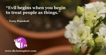 Evil-begins-when-you-begin-to-treat-people-as-things-Terry-Pratchett-Humanity-Quote-Be-An-Inspirer-FI