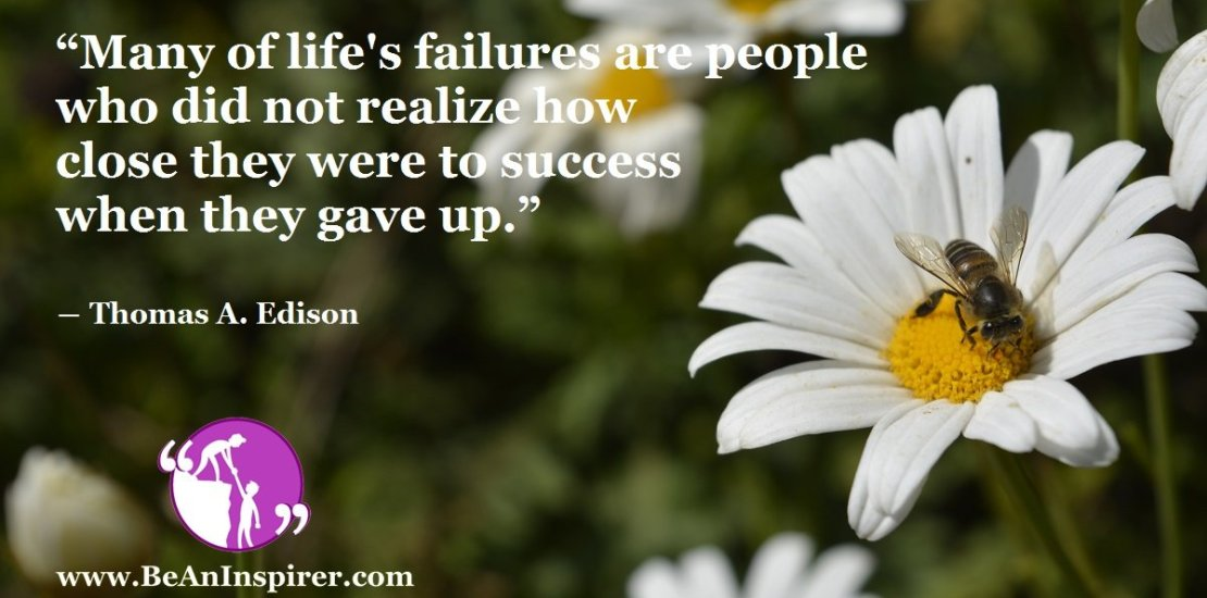 Many-of-lifes-failures-are-people-who-did-not-realize-how-close-they-were-to-success-when-they-gave-up-Thomas-A-Edison-Success-Quote-Be-An-Inspirer-FI
