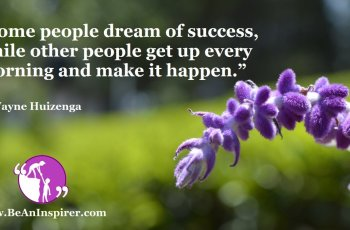 Some-people-dream-of-success-while-other-people-get-up-every-morning-and-make-it-happen-Wayne-Huizenga-Success-Quote-Be-An-Inspirer-FI