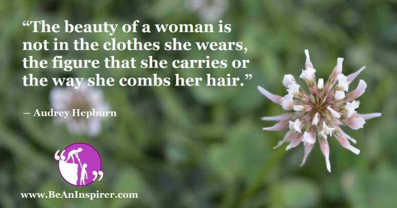 The-beauty-of-a-woman-is-not-in-the-clothes-she-wears-the-figure-that-she-carries-or-the-way-she-combs-her-hair-Audrey-Hepburn-Be-An-Inspirer-FI