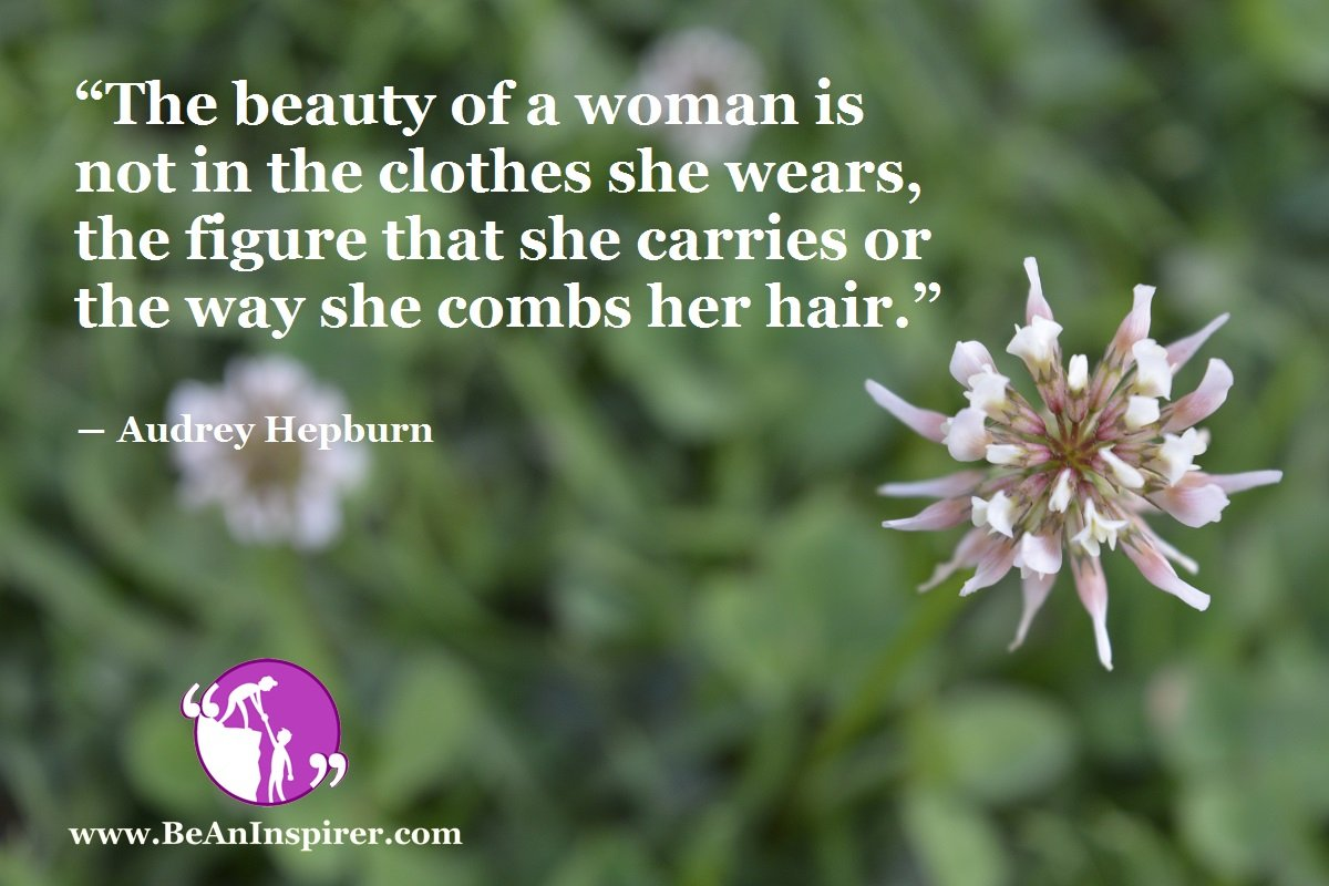 The-beauty-of-a-woman-is-not-in-the-clothes-she-wears-the-figure-that-she-carries-or-the-way-she-combs-her-hair-Audrey-Hepburn-Be-An-Inspirer