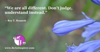 We-are-all-different-Dont-judge-understand-instead-Roy-T-Bennett-Positivity-Quote-Be-An-Inspirer-FI
