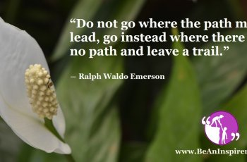 Do-not-go-where-the-path-may-lead-go-instead-where-there-is-no-path-and-leave-a-trail-Ralph-Waldon-Emerson-Be-An-Inspirer-FI