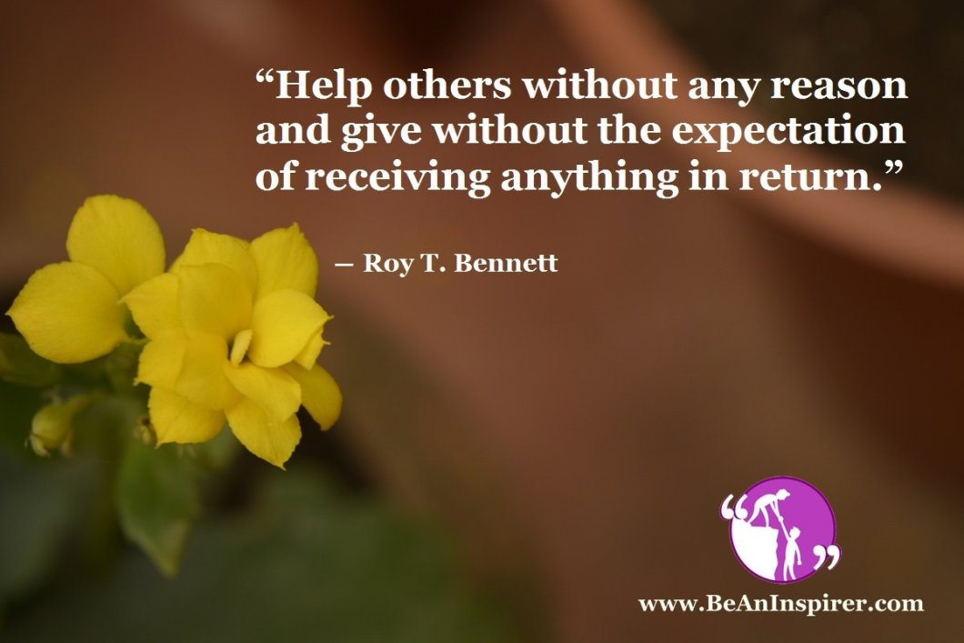 Help-others-without-any-reason-and-give-without-the-expectation-of-receiving-anything-in-return-Roy-T-Bennett-Kindness-Quote-Be-An-Inspirer