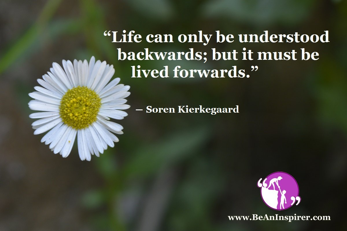 Life-can-only-be-understood-backwards-but-it-must-be-lived-forwards-Soren-Kierkegaard-Life-Quote-Be-An-Inspirer