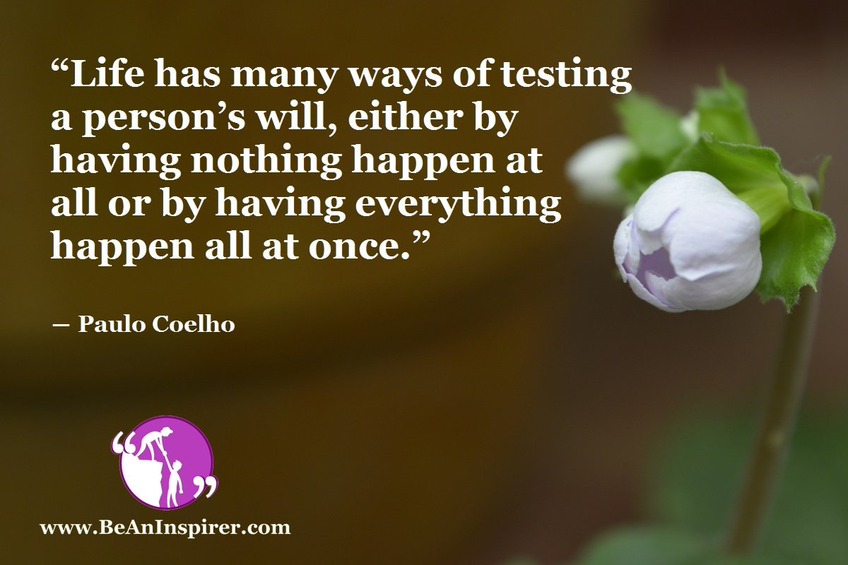 Life-has-many-ways-of-testing-a-persons-will-either-by-having-nothing-happen-at-all-or-by-having-everything-happen-all-at-once-Paulo-Coelho-Positivity-Quuote-Be-An-Inspirer