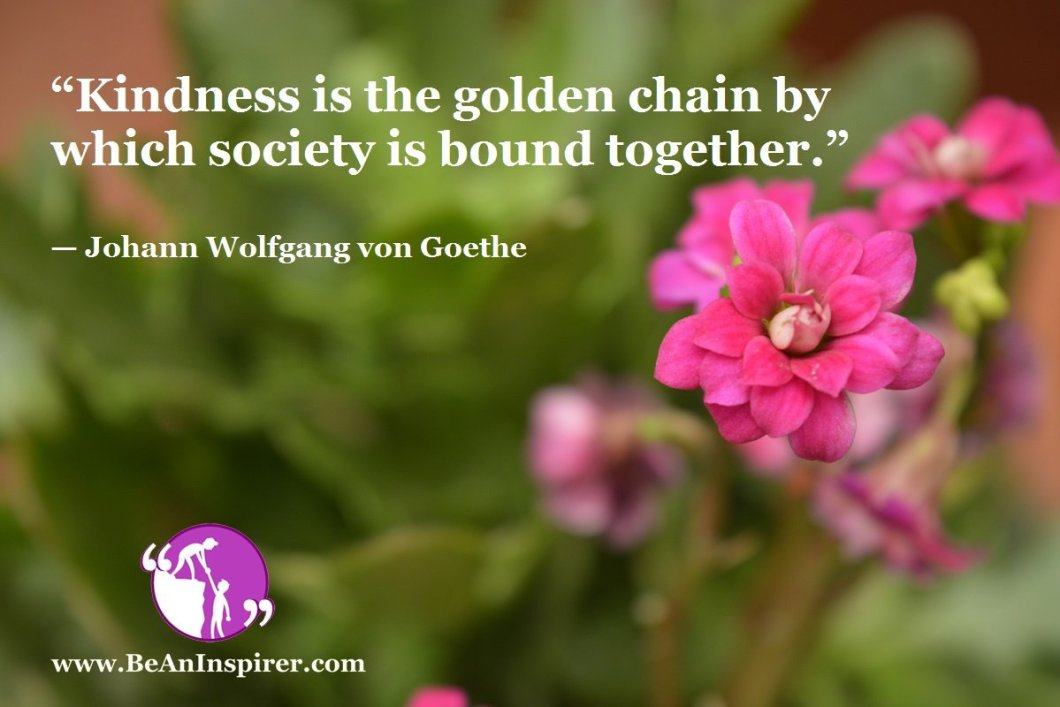 Kindness-is-the-golden-chain-by-which-society-is-bound-together-Johann-Wolfgang-von-Goethe-Be-An-Inspirer