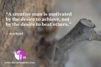 A-creative-man-is-motivated-by-the-desire-to-achieve-not-by-the-desire-to-beat-others-Ayn-Rand-Motivational-Quote-Be-An-Inspirer