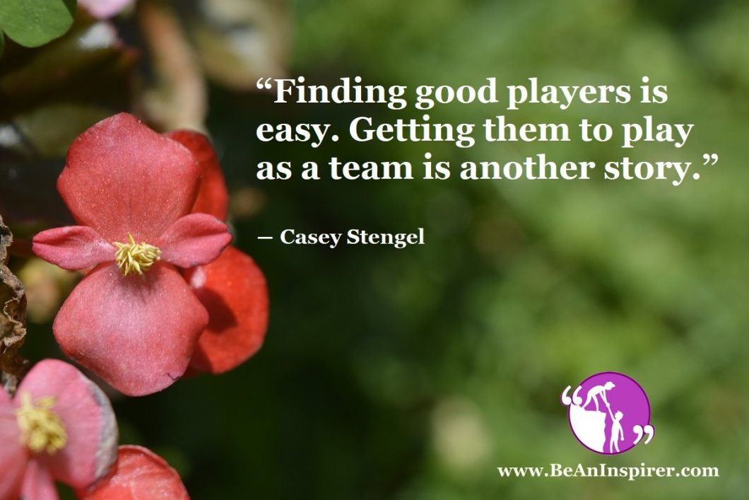 Finding-good-players-is-easy-Getting-them-to-play-as-a-team-is-another-story-Casey-Stengel-Sports-Quote-Be-An-Inspirer
