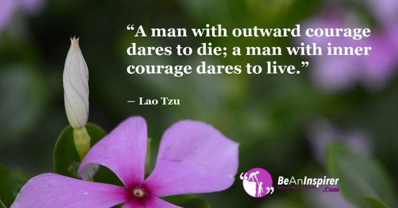 A-man-with-outward-courage-dares-to-die-a-man-with-inner-courage-dares-to-live-Lao-Tzu-Be-An-Inspirer-FI