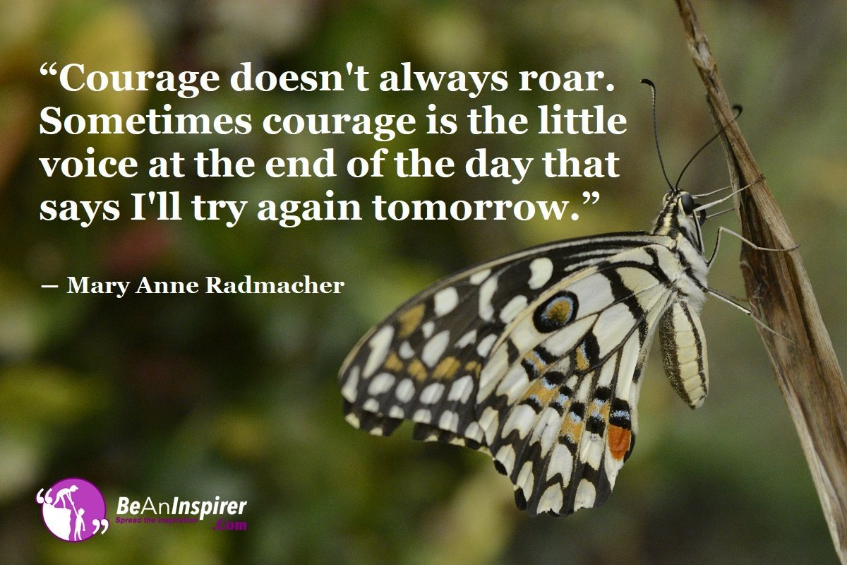 Courage-doesnt-always-roar-Sometimes-courage-is-the-little-voice-at-the-end-of-the-day-that-says-I-will-try-again-tomorrow-Mary-Anne-Radmacher-Courage-Quote-Be-An-Inspirer