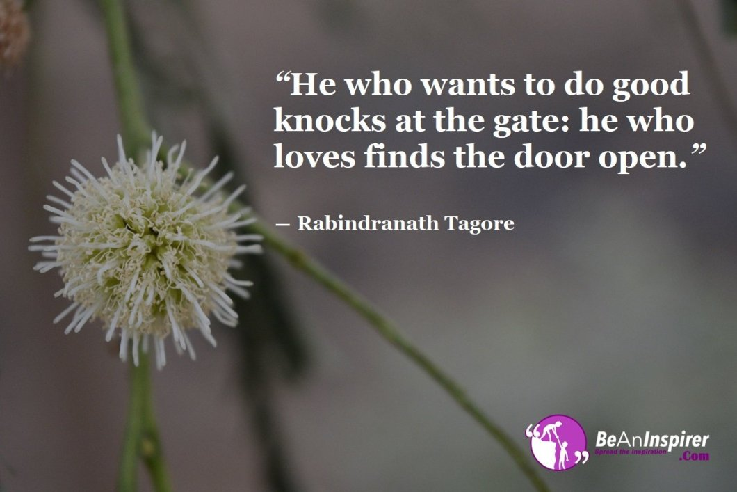 He-who-wants-to-do-good-knocks-at-the-gate-he-who-loves-finds-the-door-open-Rabindranath-Tagore-Love-Quote-Be-An-Inspirer