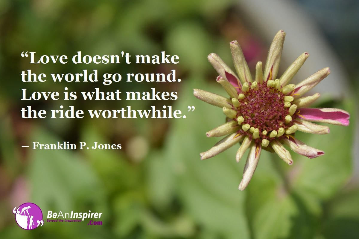 Love-doesnt-make-the-world-go-round.-Love-is-what-makes-the-ride-worthwhile-Franklin-P-Jones-Love-Quotes-Be-An-Inspirer