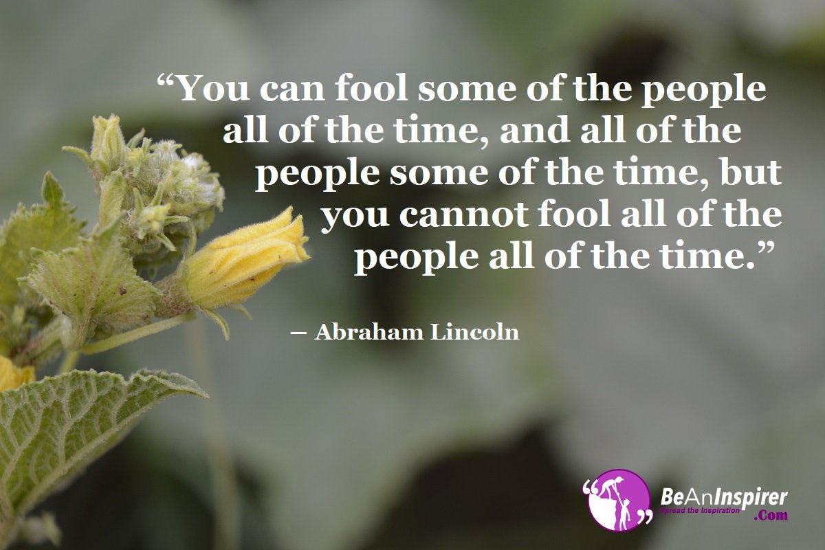 You-can-fool-some-of-the-people-all-of-the-time-and-all-of-the-people-some-of-the-time-but-you-cannot-fool-all-of-the-people-all-of-the-time-Abraham-Lincoln-Honesty-Quote-Be-An-Inspirer
