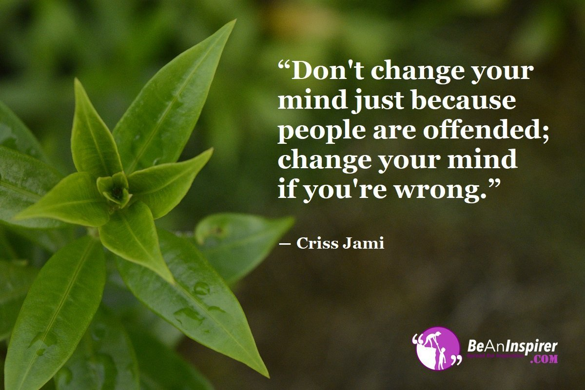 Dont-change-your-mind-just-because-people-are-offended-change-your-mind-if-youre-wrong-Criss-Jami-Honesty-Quote-Be-An-Inspirer