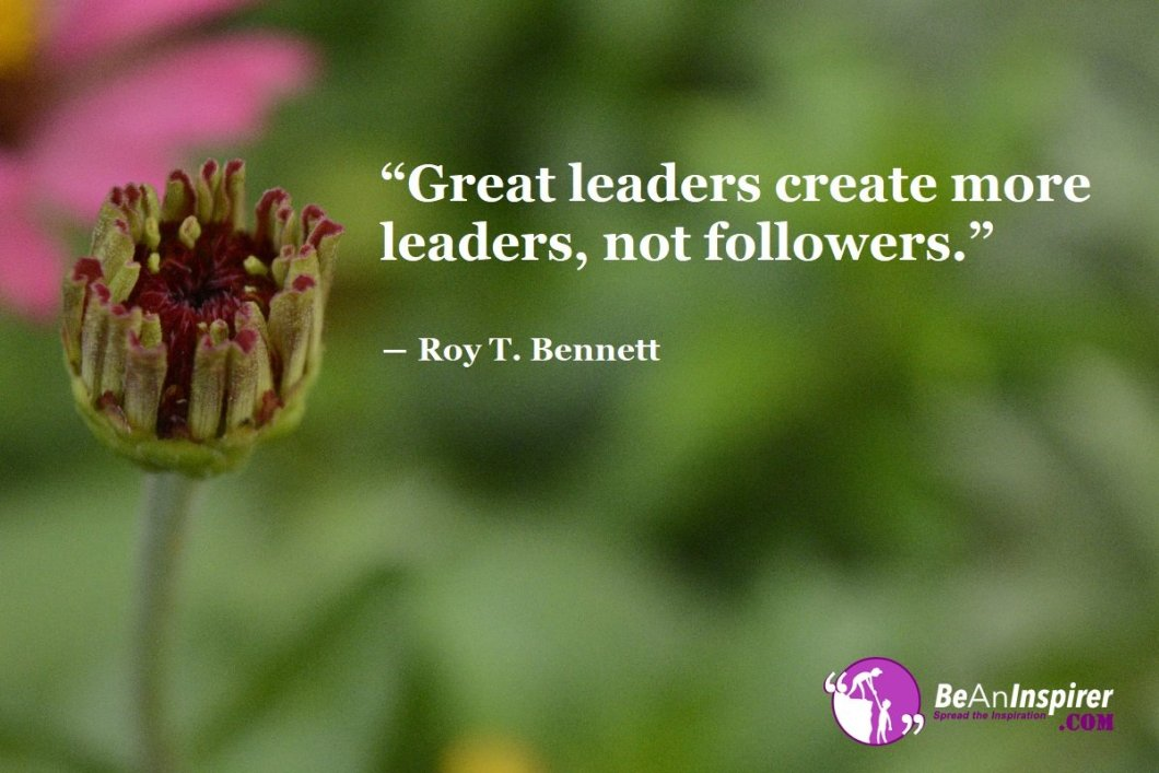Great-leaders-create-more-leaders-not-followers-Roy-T-Bennett-Quote-on-Leadership-Be-An-Inspirer