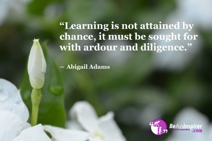 Learning-is-not-attained-by-chance-it-must-be-sought-for-with-ardour-and-diligence-Abigail-Adams-Education-Quote-Be-An-Inspirer