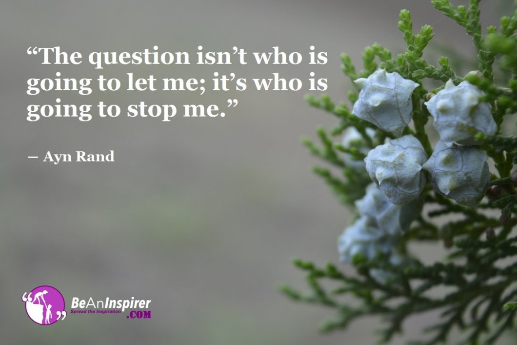 The-question-isnt-who-is-going-to-let-me-its-who-is-going-to-stop-me-Ayn-Rand-Motivational-Quote-Be-An-Inspirer