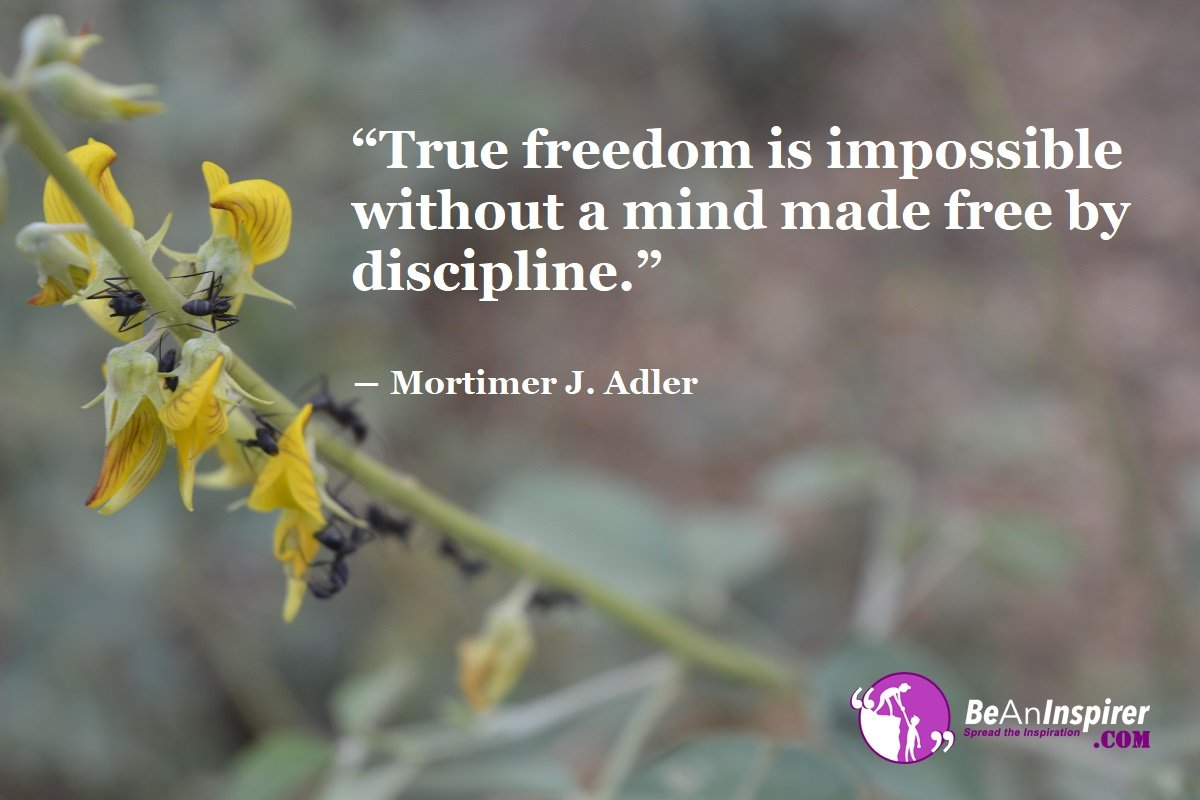 True-freedom-is-impossible-without-a-mind-made-free-by-discipline-Mortimer-J-Adler-Freedom-Quote-Be-An-Inspirer