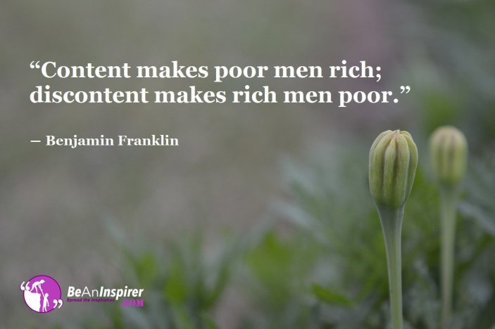Content-makes-poor-men-rich-discontent-makes-rich-men-poor-Benjamin-Franklin-Life-Quote-Be-An-Inspirer